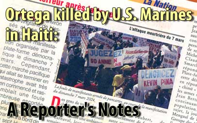 Ortega killed by U.S. Marines in Haiti: A Reporter's Notes - May 15, 2008